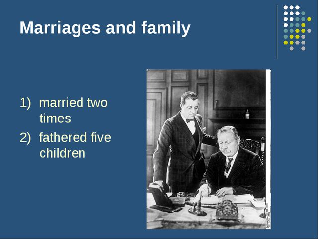 Marriages and family 1) married two times 2) fathered five children