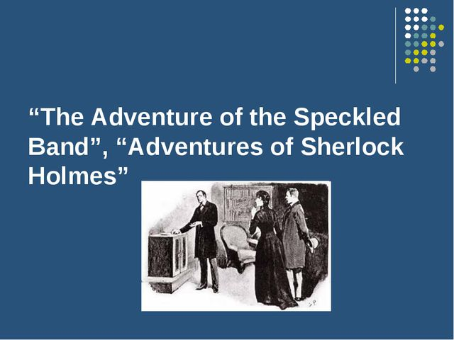 """The Adventure of the Speckled Band"", ""Adventures of Sherlock Holmes"""