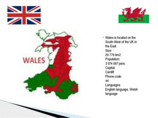 Wales is located on the South-West of the UK in the East  Size: 20 779 km2 Po