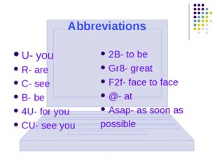 Abbreviations U- you R- are C- see B- be 4U- for you CU- see you 2B- to be Gr