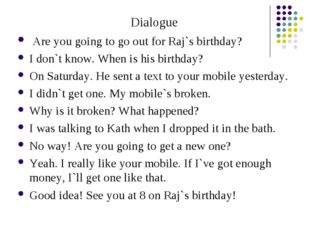 Dialogue Are you going to go out for Raj`s birthday? I don`t know. When is hi