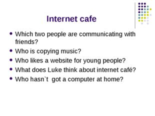 Internet cafe Which two people are communicating with friends? Who is copying