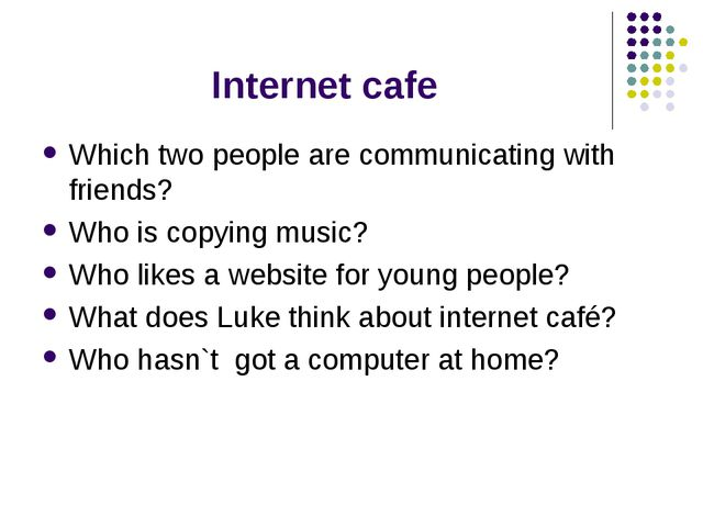 Internet cafe Which two people are communicating with friends? Who is copying...