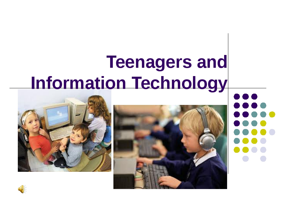Teenagers and Information Technology