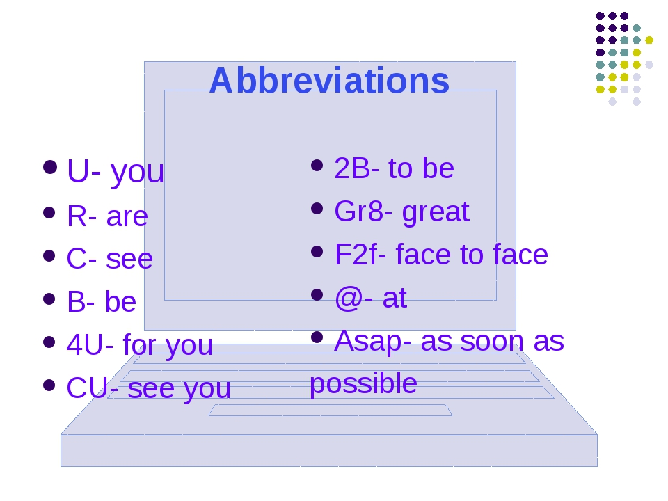 Abbreviations U- you R- are C- see B- be 4U- for you CU- see you 2B- to be Gr...