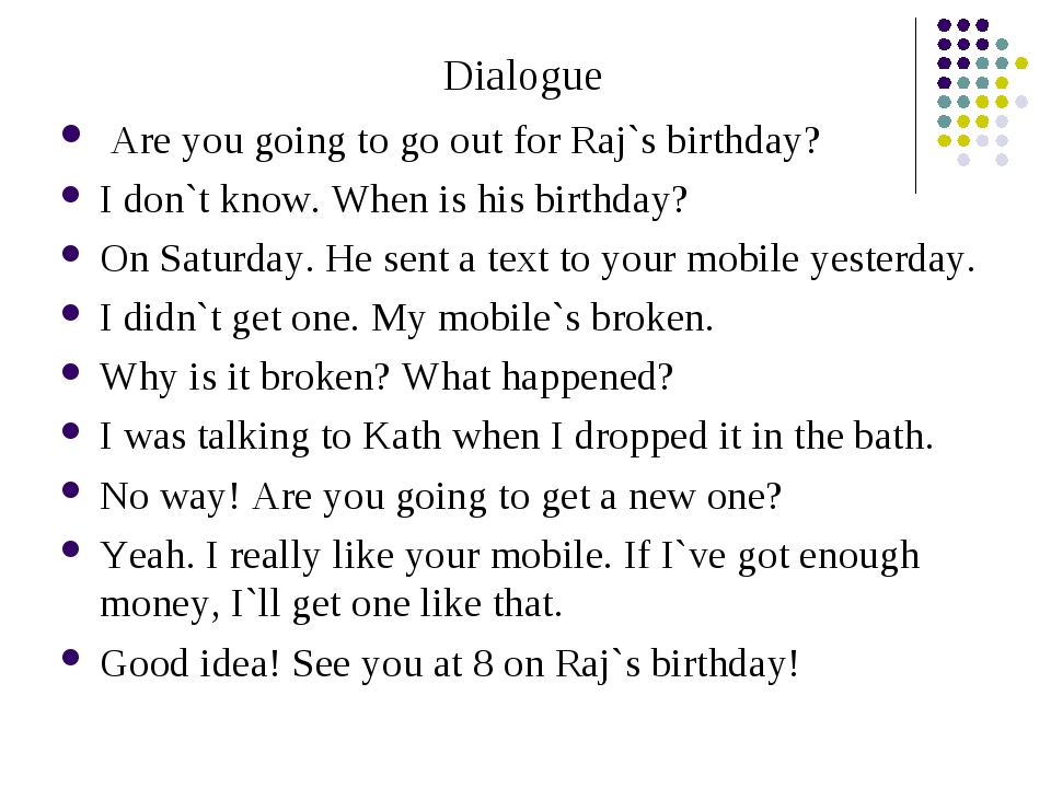 Dialogue Are you going to go out for Raj`s birthday? I don`t know. When is hi...