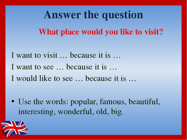 Answer the question What place would you like to visit?  I want to visit … be...