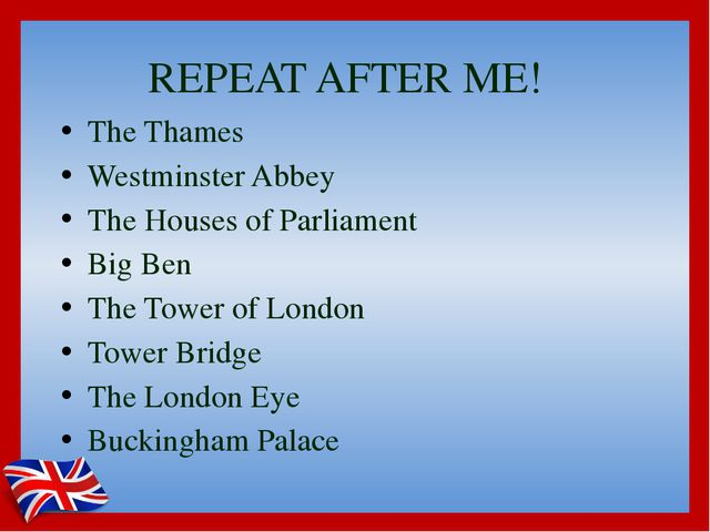 REPEAT AFTER ME! The Thames Westminster Abbey The Houses of Parliament Big Be...