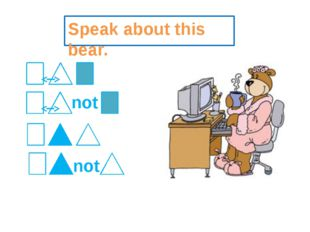 Speak about this bear. not not