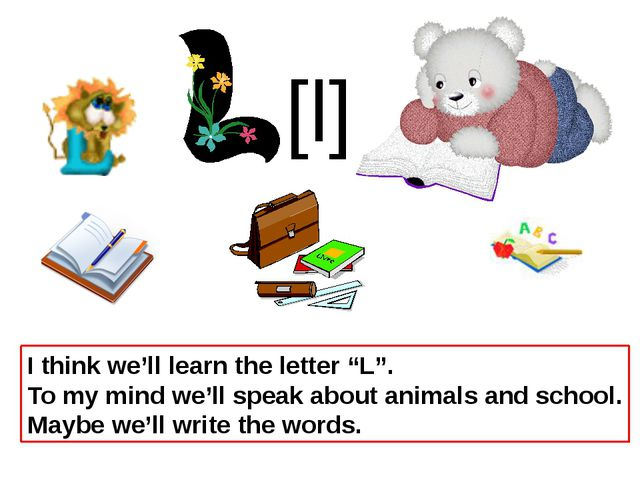 """I think we'll learn the letter """"L"""". To my mind we'll speak about animals and..."""