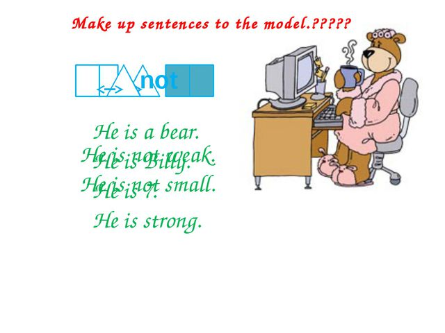 He is a bear. He is Billy. He is 7. He is strong. Make up sentences to the m...