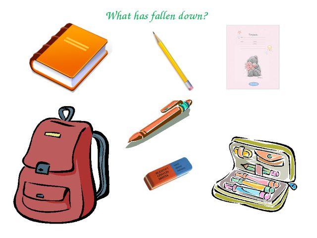 What has fallen down?