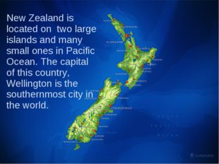New Zealand is located on two large islands and many small ones in Pacific Oc