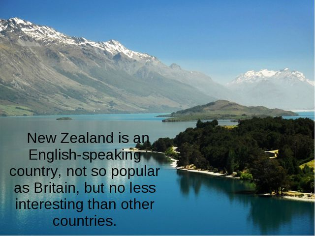 New Zealand is an English-speaking country, not so popular as Britain, but no...