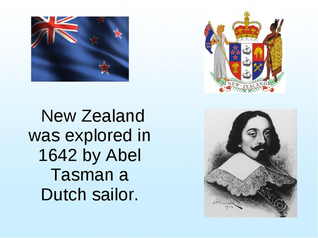 New Zealand was explored in 1642 by Abel Tasman a Dutch sailor.