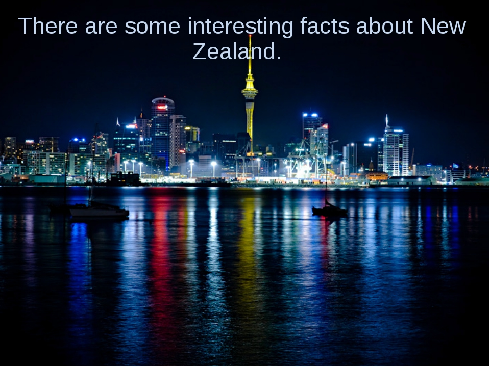 There are some interesting facts about New Zealand.