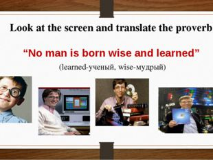 """Look at the screen and translate the proverb """"No man is born wise and learned"""