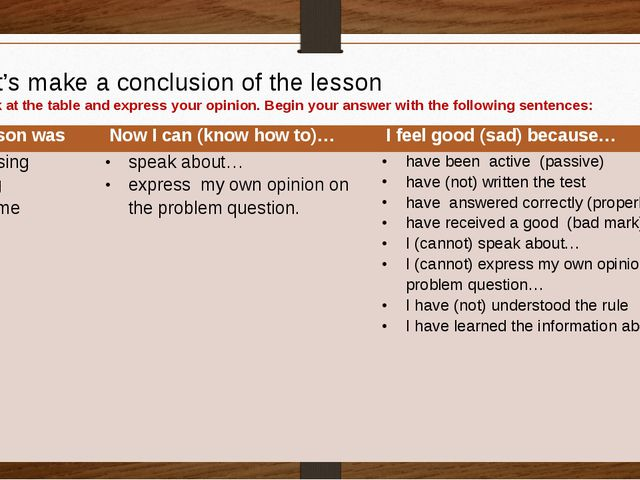 Let's make a conclusion of the lesson Look at the table and express your opin...