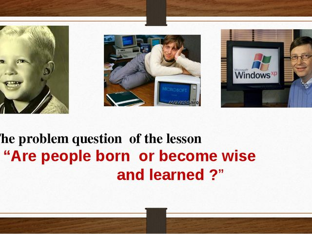 """The problem question of the lesson """"Are people born or become wise and learn..."""