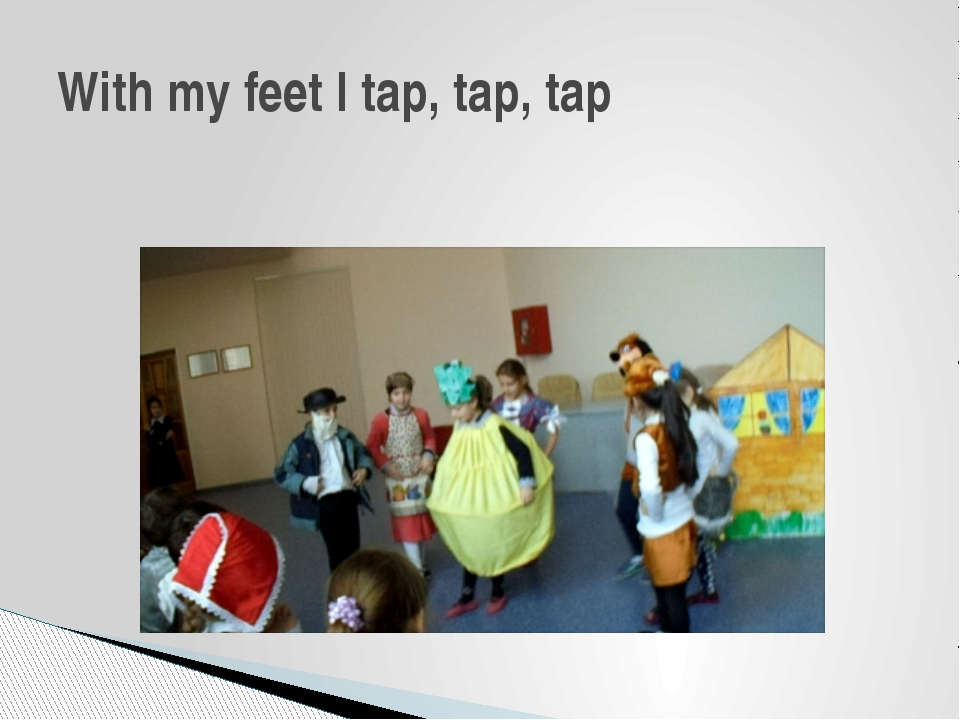 With my feet I tap, tap, tap
