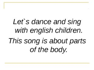 Let`s dance and sing with english children. This song is about parts of the b