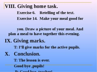 VIII. Giving home task. Exercise 6. Retelling of the text. Exercise 14. Make