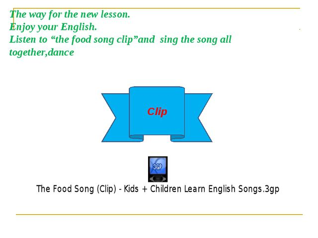 """The way for the new lesson. Enjoy your English. Listen to """"the food song clip..."""