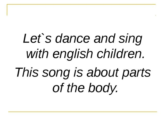 Let`s dance and sing with english children. This song is about parts of the b...