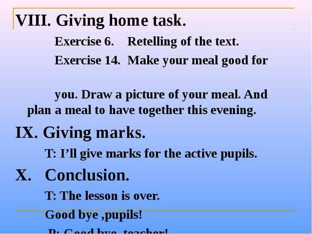 VIII. Giving home task. Exercise 6. Retelling of the text. Exercise 14. Make...