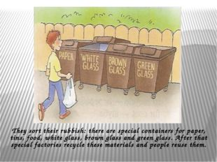They sort their rubbish: there are special containers for paper, tins, food,