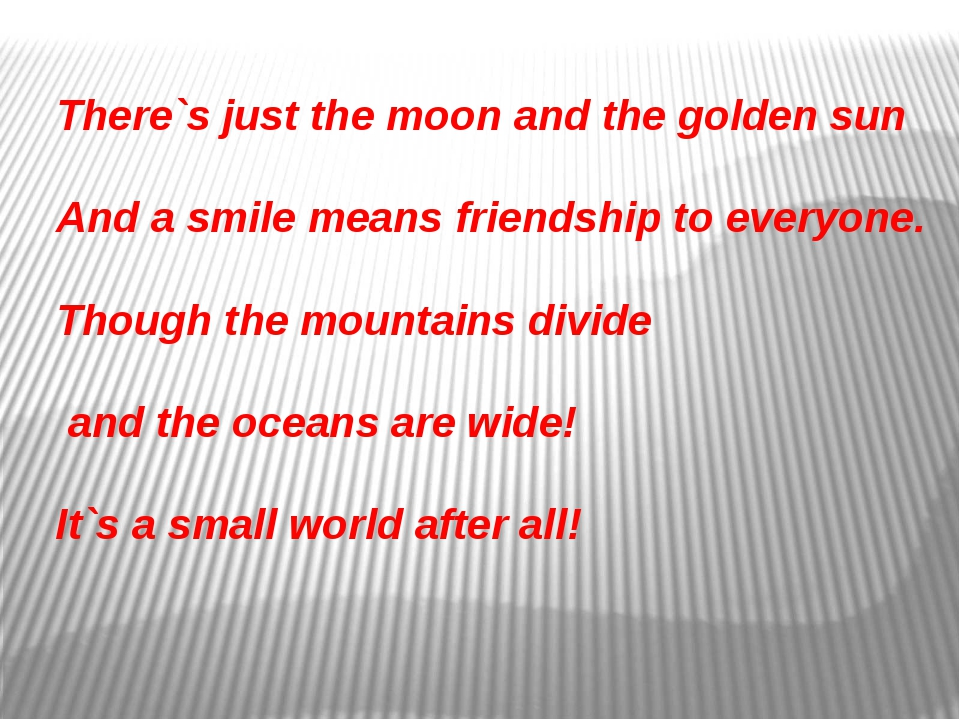 There`s just the moon and the golden sun And a smile means friendship to ever...