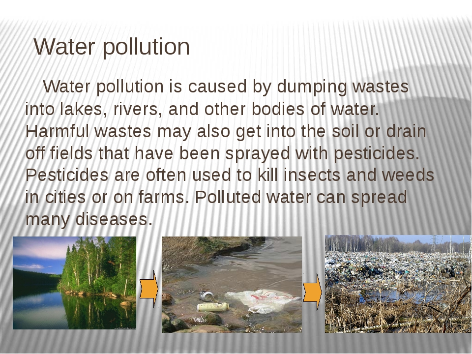 Water pollution Water pollution is caused by dumping wastes into lakes, rive...