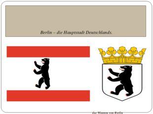 Berlin – die Hauptstadt Deutschlands. die Fahne von Berlin das Wappen von Be
