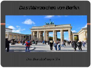 Das Brandenburger Tor Das Wahrzeichen von Berlin.