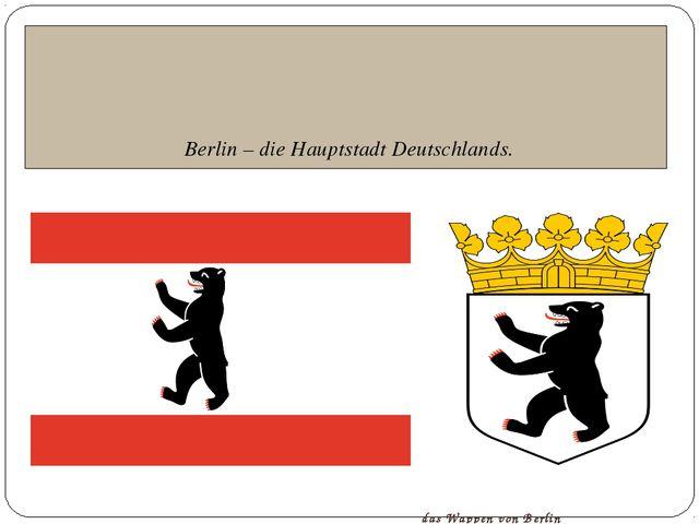 Berlin – die Hauptstadt Deutschlands. die Fahne von Berlin das Wappen von Be...
