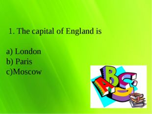 1. The capital of England is London Paris Moscow