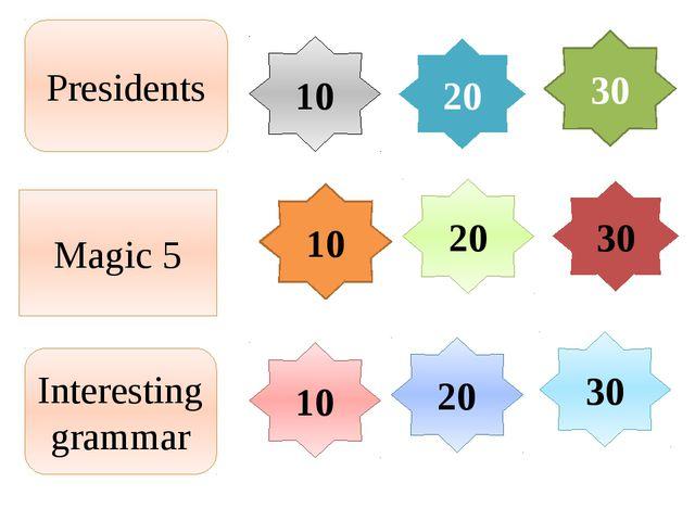 Presidents Magic 5 Interesting grammar 10 10 10 20 20 20 30 30 30