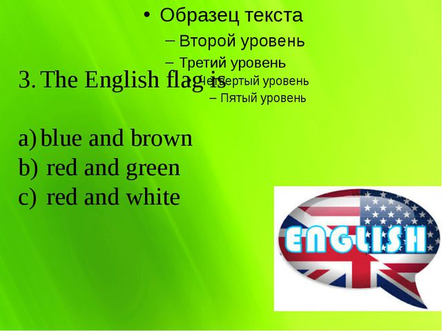 The English flag is blue and brown  red and green  red and white