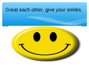 Great each other, give your smiles.