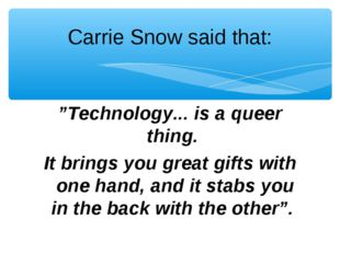 """Carrie Snow said that: """"Technology... is a queer thing. It brings you great g"""