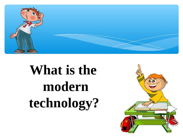 What is the modern technology?