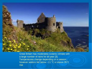 Great Britain has moderately oceanic climate with a large number of rains for