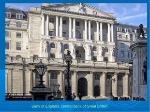 Bank of England, central bank of Great Britain.