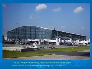 The 5th Heathrow terminal, the airport with the most large number of the inte
