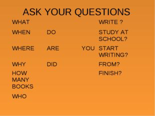 ASK YOUR QUESTIONS WHATWRITE ? WHENDOSTUDY AT SCHOOL? WHEREAREYOUSTA