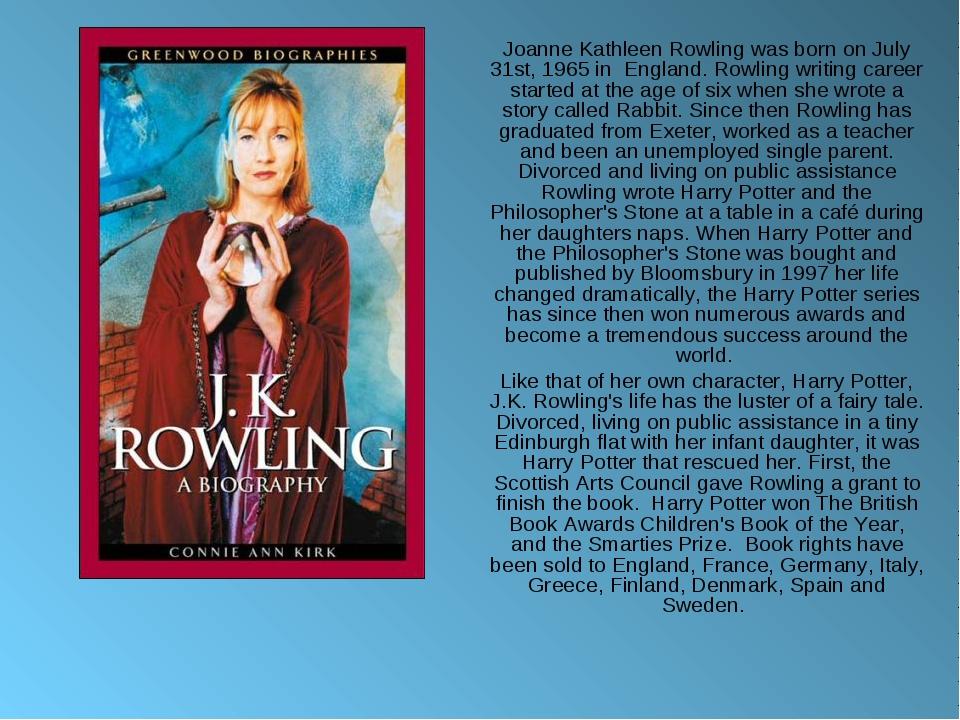 Joanne Kathleen Rowling was born on July 31st, 1965 in England. Rowling wri...