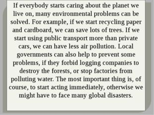 If everybody starts caring about the planet we live on, many environmental p