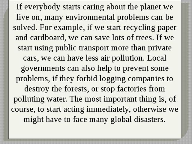 If everybody starts caring about the planet we live on, many environmental p...