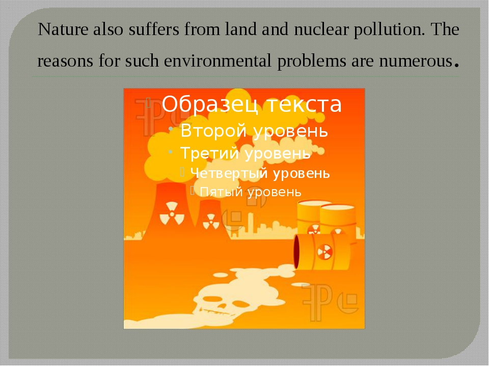 Nature also suffers from land and nuclear pollution. The reasons for such env...