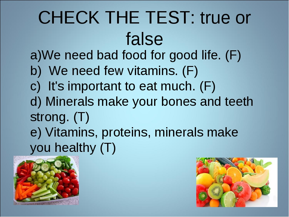 CHECK THE TEST: true or false a)We need bad food for good life. (F) b) We nee...